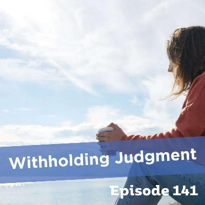 Episode 141: Withholding Judgment