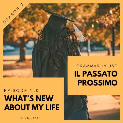 2.01 - Grammar in use: passato prossimo & what's new about my life