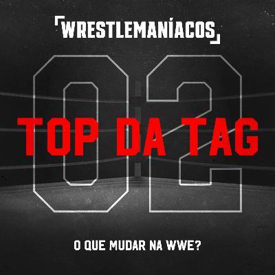 Top da Tag #02 - O que mudar na WWE?