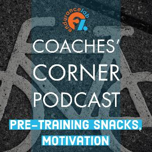 Coaches Corner 52 - Pre-training snacks, winter motivation, strength training