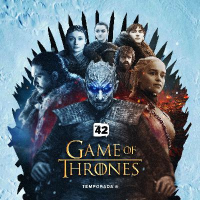 Canal42 109 - Game of Thrones [Temporada 8]