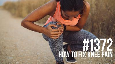 1372: How to Fix Knee Pain