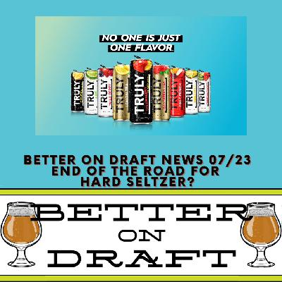 Better on Draft News (07/23/21) – End of the Road For Hard Seltzer?