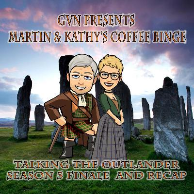 Martin & Kathy's Coffee Binge - The Outlander Season 5 Finale