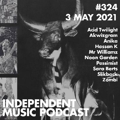 324 – Anika, Slikback, Zombi, Mr Williamz, Pessimist, Acid Twilight - 3 May 2021