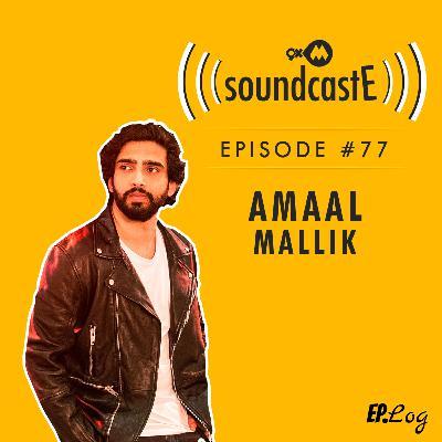 Ep.77: 9XM SoundcastE ft. Amaal Mallik