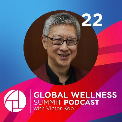 22. One Health, One Wellness: Creating Globally Sustainable Lifestyles that Will Help Us Avoid the Next Coronavirus - with Victor Koo from Tianren Culture