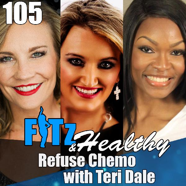 Refuse Chemo with Teri Dale | Podcast 105 of FITz & Healthy