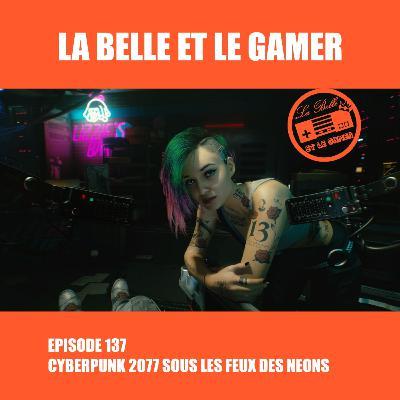Episode 137: Cyberpunk 2077 sous les feux des néons