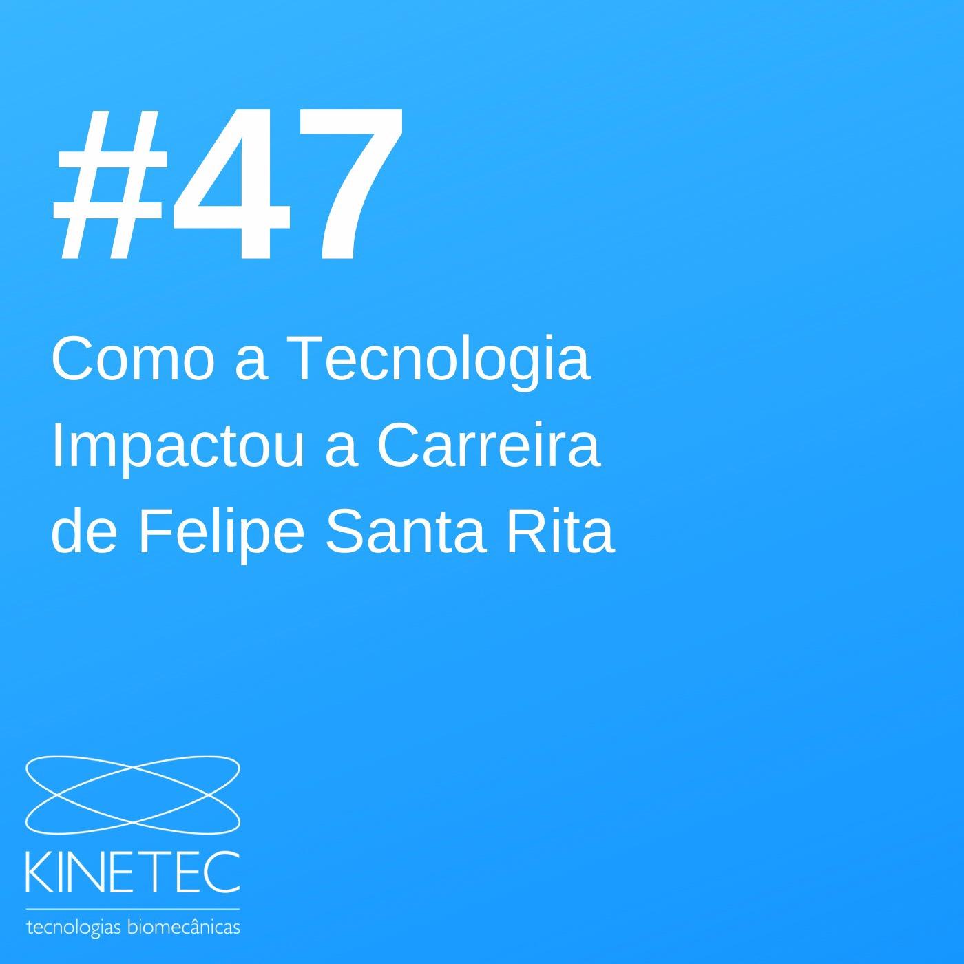 #47 Como a Tecnologia Impactou a Carreira de Felipe Santa Rita