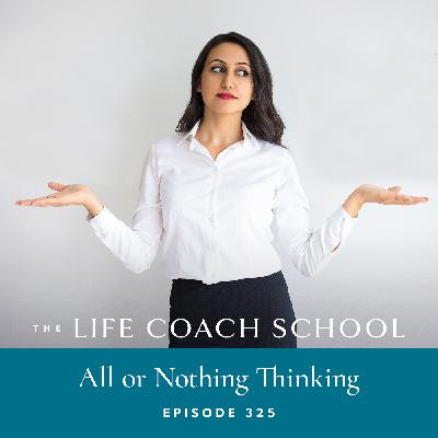 Ep #325: All or Nothing Thinking