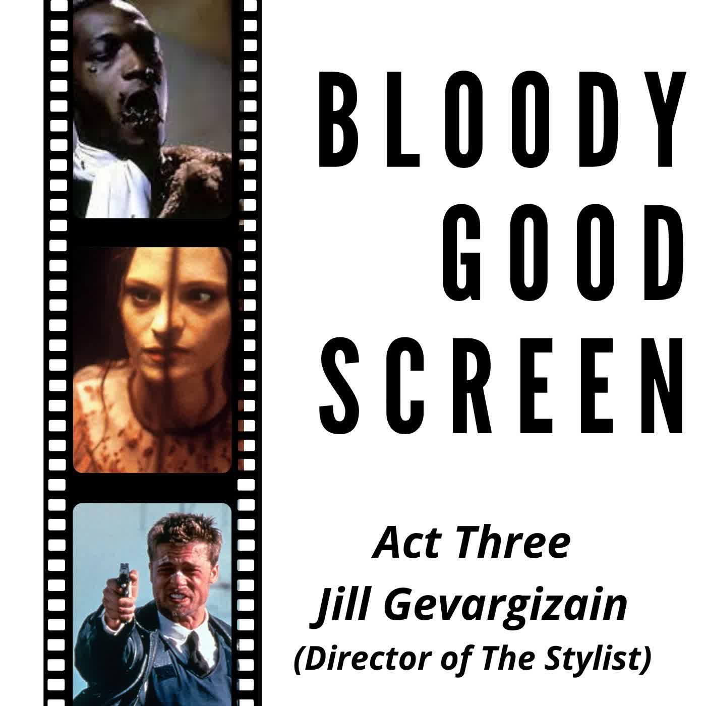 Bloody Good Screen -Act 3 - Jill Gevargizian (Director of The Stylist)