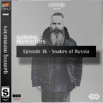 Gaming Memories  # 36 - Snakes Of Russia