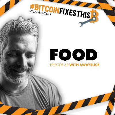 Bitcoin FIxes This #38: Food with Awayslice
