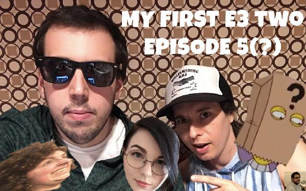 My First E3 Two - Episode 5