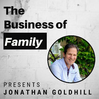 Jonathan Goldhill - 4th Generation Inheritor, Coach & Author of Disruptive Successor [The Business of Family]