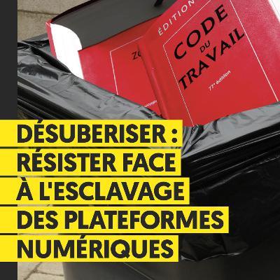 Désubériser : résister face à l'esclavage des plateformes numériques | Florian Forestier, Franck Bonot