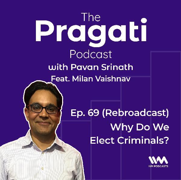 Ep. 69: (Rebroadcast): Why do We Elect Criminals?