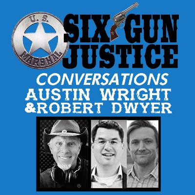 SIX-GUN JUSTICE CONVERSATIONS—AUSTIN WRIGHT & ROBERT DWYER