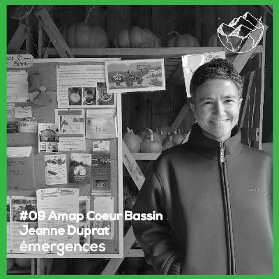 Emergences#09 – Jeanne Duprat – Amap coeur Bassin – créer sa ferme bio et son Amap