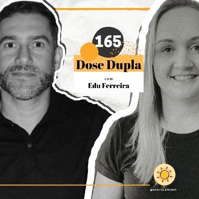 Dose #165 - Dose Dupla com Edu Ferreira