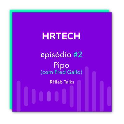 HRtech - #2 - Chatbots para Recursos Humanos, com Fred Gallo da Pipo