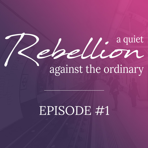 A quiet rebellion against the ordinary