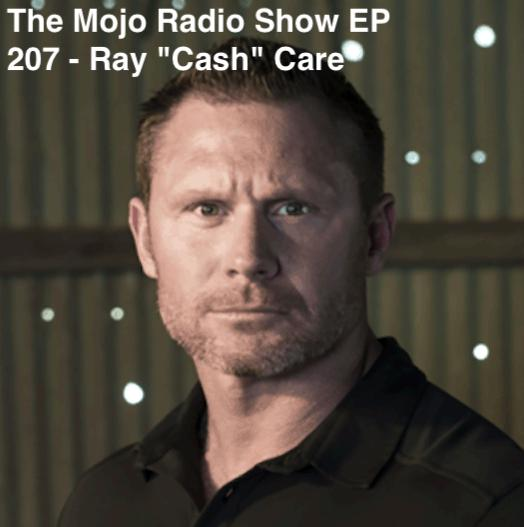 "The Mojo Radio Show EP 207: How Do We Find And Foster Our Inner Warrior? - US Navy Seal Ray ""Cash"" Care"