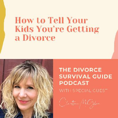 How to Tell Your Kids You're Getting a Divorce with Christina McGhee