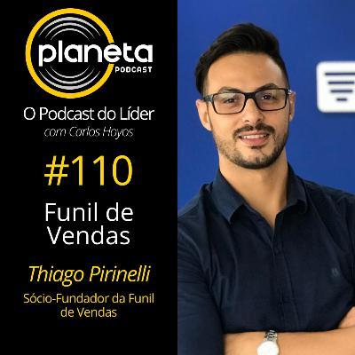 #110 - Funil de Vendas com Thiago Pirinelli - Sócio/Fundador da Funil de Vendas