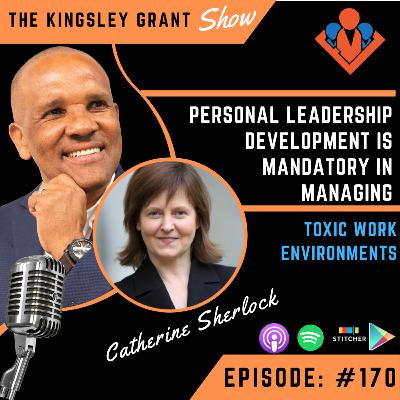 KGS170 | Personal Leadership Development Is Mandatory In Managing Toxic Work Environments Effectively With Catherine Sherlock and Kingsley Grant (PAIpm9lqEAg1BVi3pWLE).mp3
