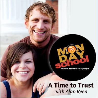 Monday School 003 - A Time To Trust