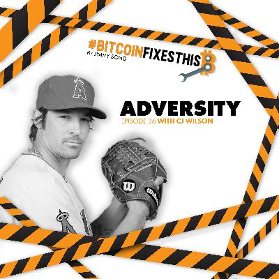 Bitcoin Fixes This #36: Adversity with CJ Wilson