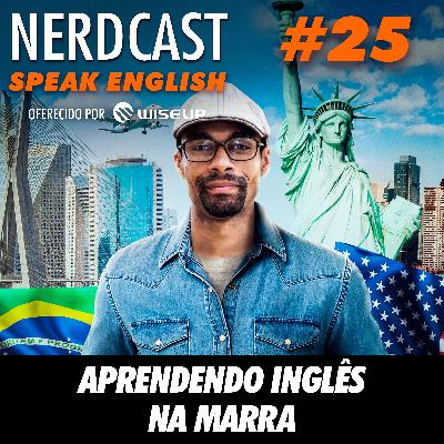 Speak English 25 - Aprendendo inglês na marra