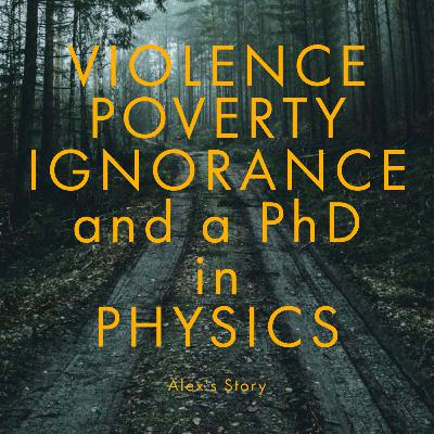 Violence, Poverty, Ignorance and a PhD in Physics