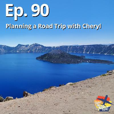 (Ep. 90) Planning a Road Trip with Cheryl