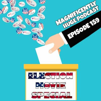 Episode 159 - Election Movie Special