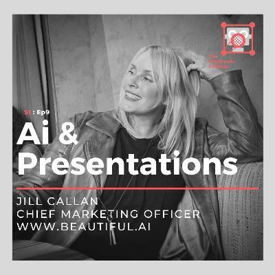 S1 : Ep9 - Ai & Presentations with Jill Callan of Beautiful.ai