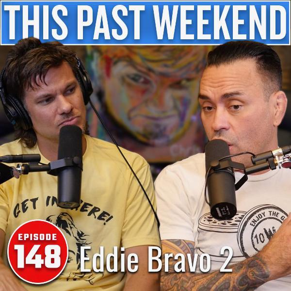 Eddie Bravo 2 | This Past Weekend #148