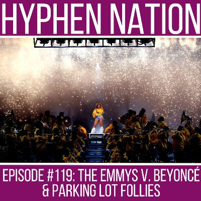 Episode #119: The Emmys v. Beyoncé & Parking Lot Follies
