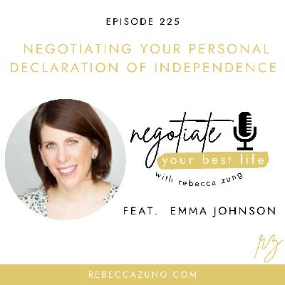 """""""Negotiating Your Personal Declaration of Independence"""" with Emma Johnson on Negotiate Your Best Life with Rebecca Zung #225"""