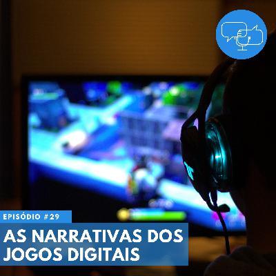 #29 – As narrativas dos jogos digitais