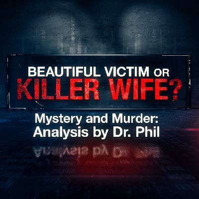 S3E4: Beautiful Victim or Killer Wife? Mystery and Murder: Analysis By Dr. Phil