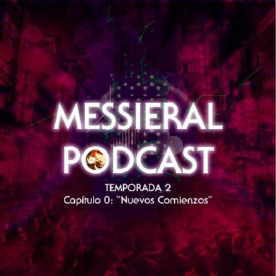 Messieral Podcast – Nuevos Comienzos (Capítulo 0, Temporada 2)