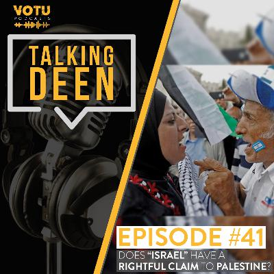 """Ep 41: Does """"Israel"""" Have a Rightful Claim to Palestine?"""
