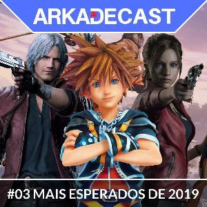 Arkade Cast 03 - Games Mais Esperados de 2019
