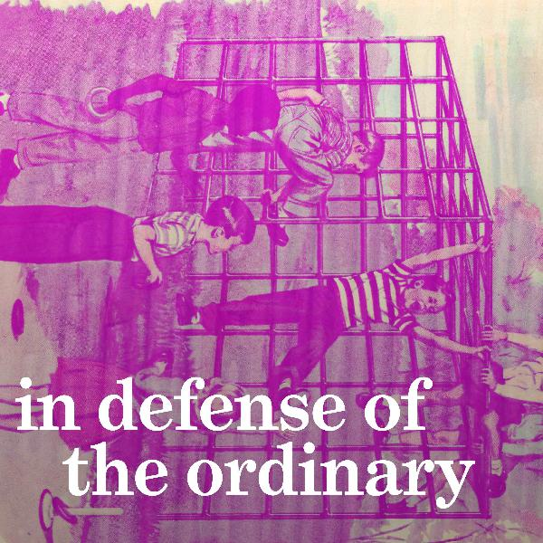 In Defense Of The Ordinary