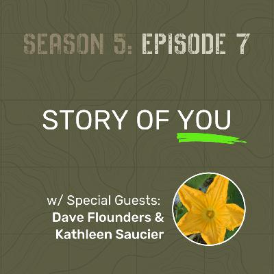 S5 E7 - Story of You (w/ Special Guests: Dave Flounders & Kathleen Saucier)