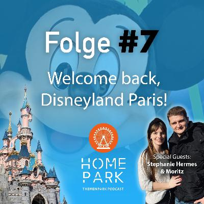 Folge #7 - Welcome back, Disneyland Paris!