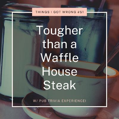 Tougher than a Waffle House Steak (w/ Pub Trivia Experience)